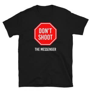 Don't Shoot the Messenger T-Shirt